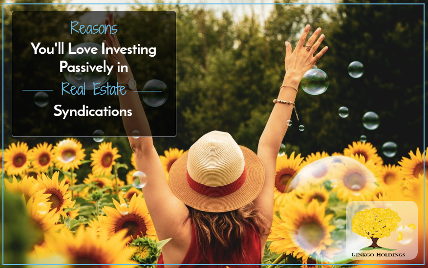Reasons You'll Love Investing Passively in Real Estate Syndications